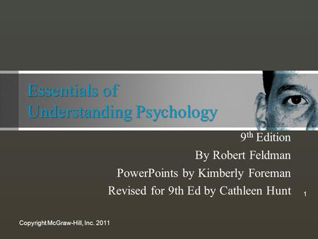 Essentials of Understanding Psychology 9 th Edition By Robert Feldman PowerPoints by Kimberly Foreman Revised for 9th Ed by Cathleen Hunt Copyright McGraw-Hill,