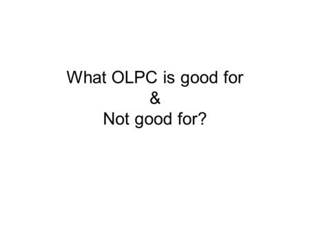 What OLPC is good for & Not good for?. Explicit Educational purposes in mind?