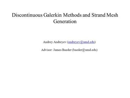 Discontinuous Galerkin Methods and Strand Mesh Generation Andrey Andreyev Advisor: James Baeder