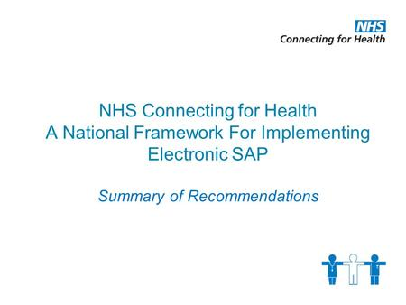 NHS Connecting for Health A National Framework For Implementing Electronic SAP Summary of Recommendations.