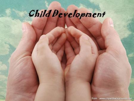 Child Development. Developmental Psychology Studies how people grow and change –Covers the entire life span (conception – death) Why is each stage important.