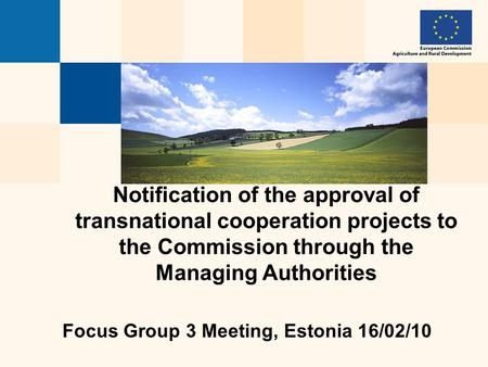 Notification of the approval of transnational cooperation projects to the Commission through the Managing Authorities Focus Group 3 Meeting, Estonia 16/02/10.