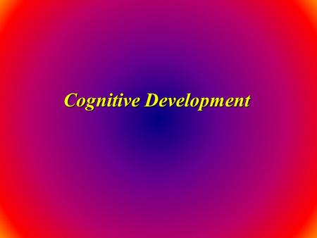 "Cognitive Development. 2 CONSTRUCTIVISM A view of learning + development that emphasizes active role of learner in ""building"" understanding + making sense."
