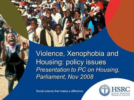 Violence, Xenophobia and Housing: policy issues Presentation to PC on Housing, Parliament, Nov 2008.