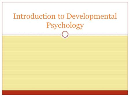 Introduction to Developmental Psychology. Objectives At the end of this lesson, the SPN will be able to: 1. Contrast principles of growth & <strong>development</strong>.