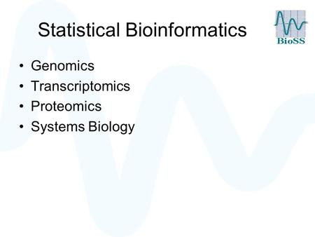 Statistical Bioinformatics Genomics Transcriptomics Proteomics Systems Biology.