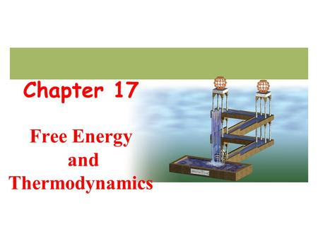 Chapter 17 Free Energy and Thermodynamics. Goals Entropy (S,  S) and spontaneity Free energy;  G,  G o  G, K, product- or reactant-favored Review: