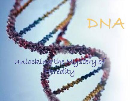 Unlocking the Mystery of Heredity DNA. The Ghost of Science Past… I will take you on a journey to unravel the molecular mysteries of genetics!