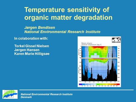 National Environmental Research Institute Denmark Temperature sensitivity of organic matter degradation Jørgen Bendtsen National Environmental Research.