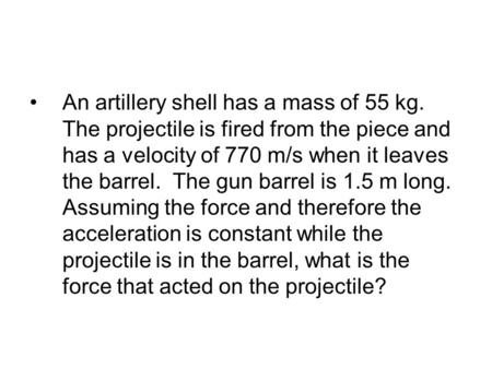 An artillery shell has a mass of 55 kg