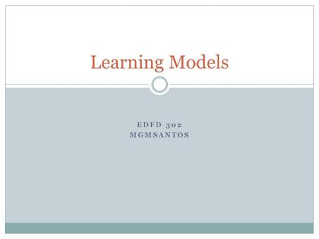 EDFD 302 MGMSANTOS Learning Models. Learning Models:  Mastery Learning  Discovery Learning  Guided Discovery Learning  Meaningful Reception Learning.