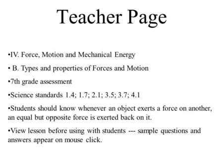 Teacher Page IV. Force, Motion and Mechanical Energy B. Types and properties of Forces and Motion 7th grade assessment Science standards 1.4; 1.7; 2.1;