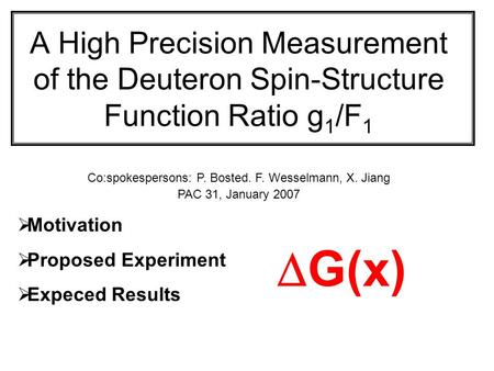 A High Precision Measurement of the Deuteron Spin-Structure Function Ratio g 1 /F 1  Motivation  Proposed Experiment  Expeced Results Co:spokespersons: