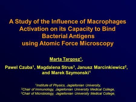 A Study of the Influence of Macrophages Activation on its Capacity to Bind Bacterial Antigens using Atomic Force Microscopy Marta Targosz 1, Pawel Czuba.