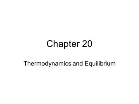 Chapter 20 Thermodynamics and Equilibrium. Overview First Law of Thermodynamics Spontaneous Processes and Entropy –Entropy and the Second Law of Thermodynamics.