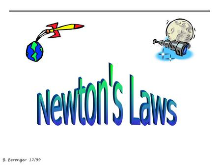 B. Berenger 12/99 2 Summary of Discussion: Newton's First Law –inertia Mass vs. Weight Newton's Second Law –F=ma –a=f/a Newton's Third Law.