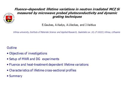 Fluence–dependent lifetime variations in neutron irradiated MCZ Si measured by microwave probed photoconductivity and dynamic grating techniques E.Gaubas,