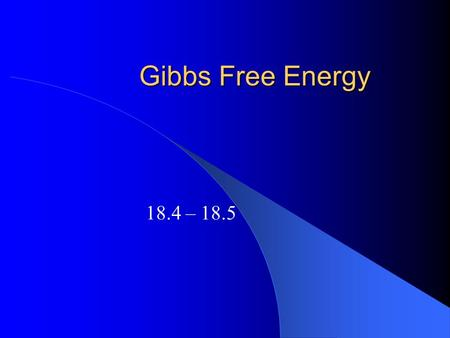 Gibbs Free Energy 18.4 – 18.5. Homework Issues? Gibbs Free Energy A new thermodynamic quantity in terms of H and S that is directly related to spontaneity.
