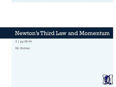 Newton's Third Law and Momentum 3.1 pp 58-64 Mr. Richter.