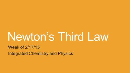 Newton's Third Law Week of 2/17/15 Integrated Chemistry and Physics.