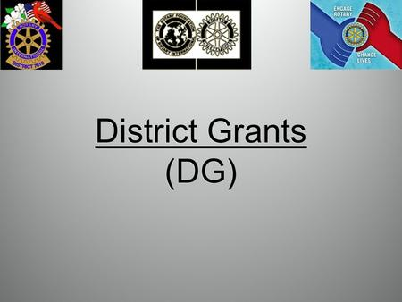 District Grants (DG). The District Grant program supports service activities and humanitarian endeavors of your Club at the local, national and International.