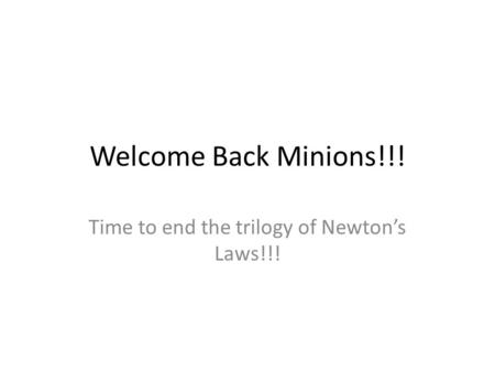 Welcome Back Minions!!! Time to end the trilogy of Newton's Laws!!!