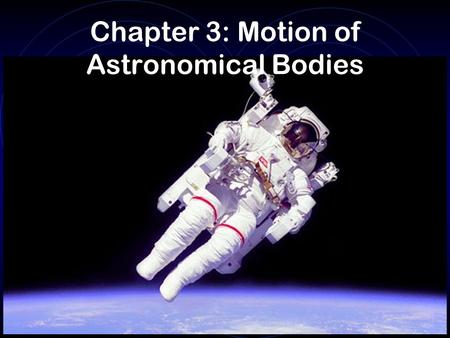 Chapter 3: Motion of Astronomical Bodies. A bit more on the Celestial Sphere and motions This works OK if we only consider the stars. What happens when.