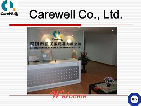 Carewell Co., Ltd. Welcome. Name : Shenzhen Carewell Electronics Co., Ltd. Factory add : Zhuhai City, Guangdong province, China Headquarter add : 5A,Huating.