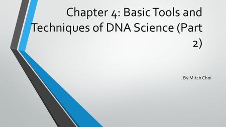 Chapter 4: Basic Tools and Techniques of DNA Science (Part 2)