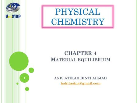 CHAPTER 4 M ATERIAL EQUILIBRIUM ANIS ATIKAH BINTI AHMAD PHYSICAL CHEMISTRY 1.
