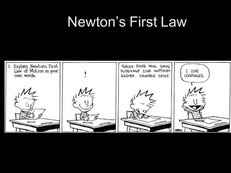 Newton's First Law.