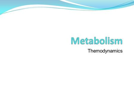 Themodynamics. Metabolism = 'change' Refers to all the chemical reactions that change or transform matter and energy in cells Metabolic Pathway = a sequential.