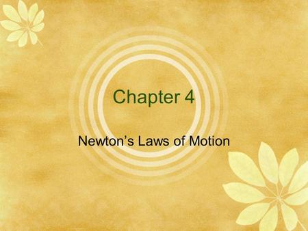 Chapter 4 Newton's Laws of Motion Sir Isaac Newton Philosophiae Naturalis Principia Mathematica (1687) Opticks (1704) Nature and nature's laws lay hid.
