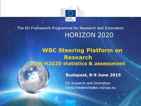 HORIZON 2020 The EU Framework Programme for Research and Innovation WBC Steering Platform on Research First H2020 statistics & assessment Budapest, 8-9.