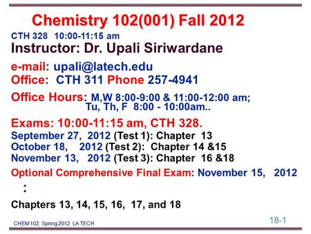 18-1 CHEM 102, Spring 2012 LA TECH CTH 328 10:00-11:15 am Instructor: Dr. Upali Siriwardane   Office: CTH 311 Phone 257-4941 Office.