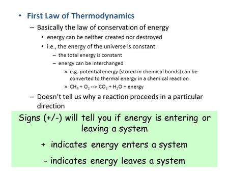 First Law of Thermodynamics – Basically the law of conservation of energy energy can be neither created nor destroyed i.e., the energy of the universe.