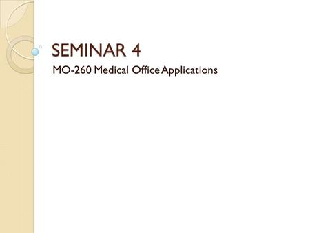 SEMINAR 4 MO-260 Medical Office Applications. TOPICS Medical records as a legal document Purposes of medical records Contents of the Medical Record Ownership.