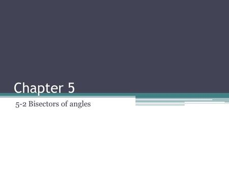 Chapter 5 5-2 Bisectors of angles. Objectives Prove and apply properties of perpendicular bisectors of a triangle. Prove and apply properties of angle.