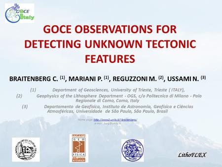 GOCE OBSERVATIONS FOR DETECTING UNKNOWN TECTONIC FEATURES BRAITENBERG C. (1), MARIANI P. (1), REGUZZONI M. (2), USSAMI N. (3) (1)Department of Geosciences,