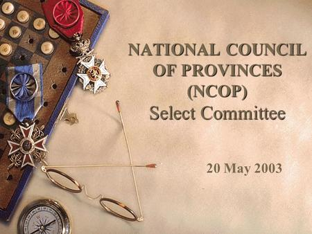 NATIONAL COUNCIL OF PROVINCES (NCOP) Select Committee 20 May 2003.