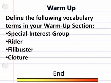 Define the following vocabulary terms in your Warm-Up Section: Special-Interest Group Rider Filibuster Cloture End.