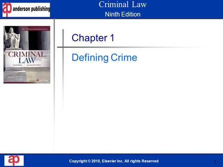1 Book Cover Here Copyright © 2010, Elsevier Inc. All rights Reserved Chapter 1 Defining Crime Criminal Law Ninth Edition.