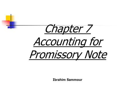 Chapter 7 Accounting for Promissory Note Ibrahim Sammour.