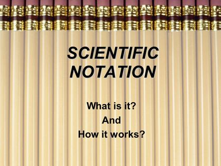 SCIENTIFIC NOTATION What is it? And How it works?.