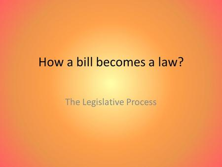 How a bill becomes a law? The Legislative Process.