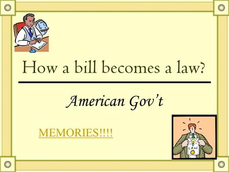 How a bill becomes a law? American Gov't MEMORIES!!!!