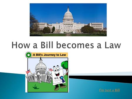 I'm Just a Bill.  See page 227.  Why are there so many steps? ◦ The Framers wanted bills studied with care.