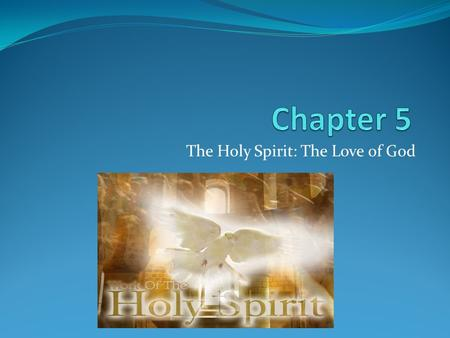 The Holy Spirit: The Love of God. The Coming of the Spirit Holy Spirit – The spirit of love who energizes us to live as courageous followers of Jesus.