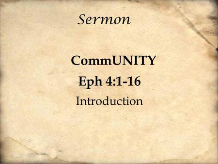 Sermon CommUNITY Eph 4:1-16 Introduction. Coming into the life of the Church or the Kingdom of God is a CROSS CULTURAL experience. It's cross cultural.