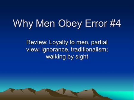Why Men Obey Error #4 Review: Loyalty to men, partial view; ignorance, traditionalism; walking by sight.